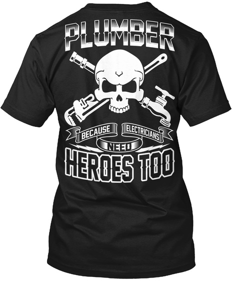 Plumber Because Electrifying Need Heroes Too Black T-Shirt Back