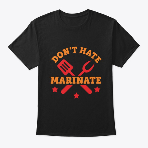 Don't Hate Marinate Black T-Shirt Front