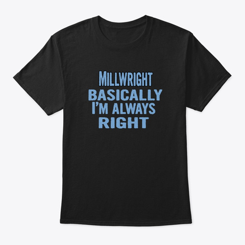 Millwright Basically I'm Always Right Black T-Shirt Front