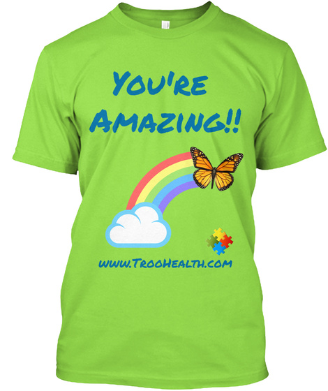You're  Amazing!! Www.Troo Health.Com Lime T-Shirt Front