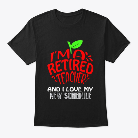 I Love My New Schedule Retired Teacher Black T-Shirt Front