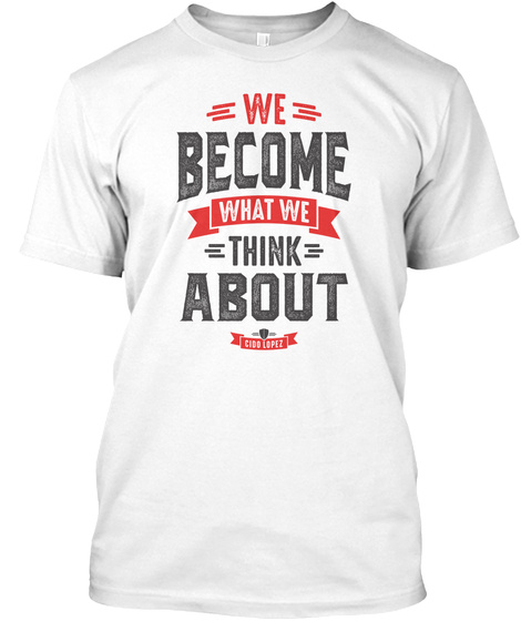 We Become What We Think About White T-Shirt Front