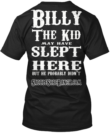 Billy The Kid May Have Slept Here But He Probably Didn't Black T-Shirt Back