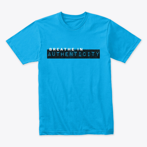 Breathe In Authenticity Blue Turquoise T-Shirt Front