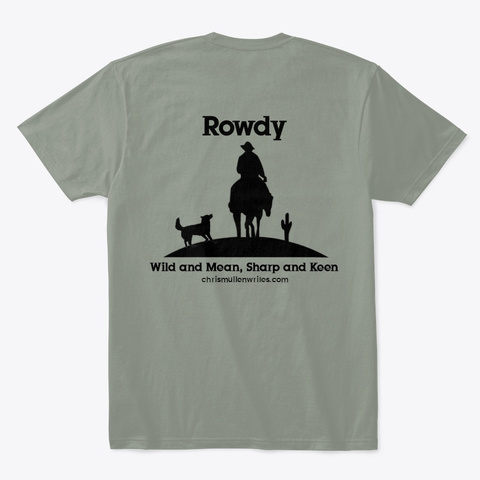 Rowdy: Wild And Mean, Sharp And Keen Grey T-Shirt Back