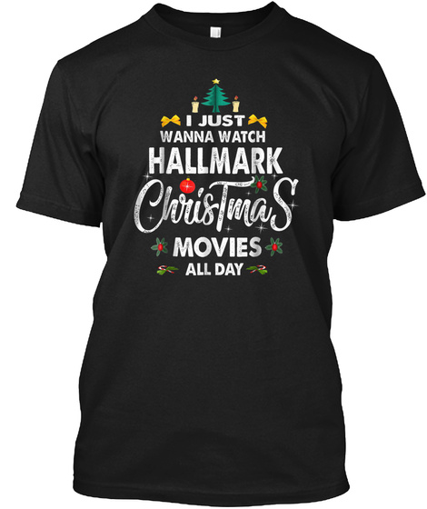I Just Wanna Watch Hallmark Chris Tma S Movies All Day Black T-Shirt Front