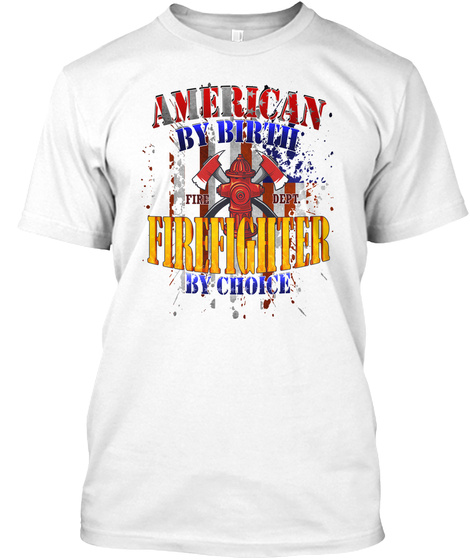 American By Birth Firefighter By Choice  White T-Shirt Front