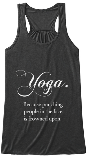 Yoga. Because Punching People In The Face  Is Frowned Upon. Dark Grey Heather Camiseta Front