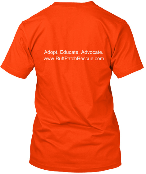 Adopt. Educate. Advocate. Www. Ruffpatchrescue. Com Orange T-Shirt Back