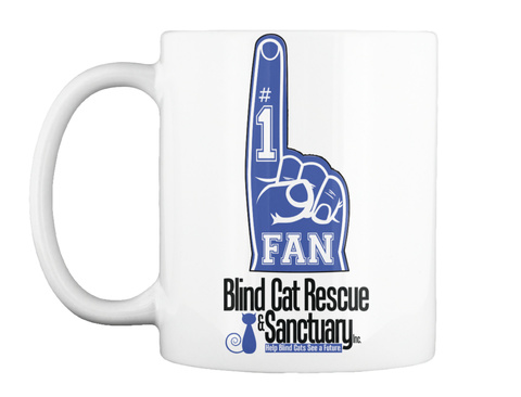 #1 Fan Blind Cat Rescue & Sanctuary Inc. Help Blind Cats See A Future White Mug Front