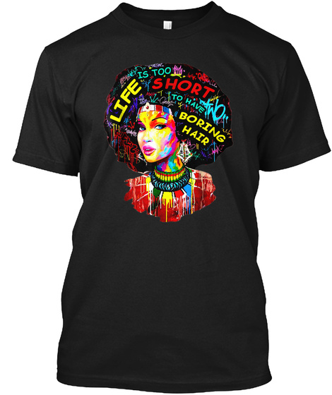 Life Is Too Short To Have Boring Hair Black T-Shirt Front