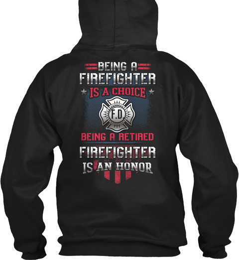 Being A Firefighter Is A Choice F.D. Being A Retired Firefighter Is An Honor Black T-Shirt Back