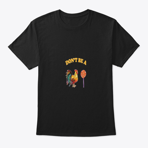 Fathers Day Dont Be A Sucker Cock Funny Black T-Shirt Front