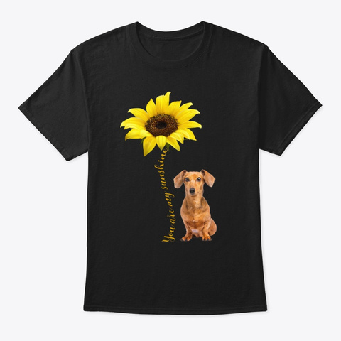 You Are My Sunshine Dachshund Mom T Shirt Black T-Shirt Front