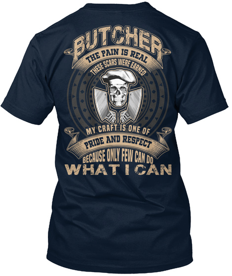Butcher The Paon Is Real These Scars Were Earned My Craft Is One Of Pride And Respect Because Only Few Cab New Navy T-Shirt Back