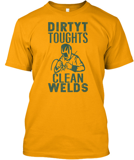 Dirty Thought Clean Welds Gold T-Shirt Front