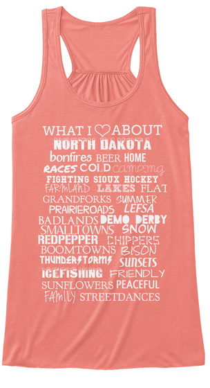 What I Love About North Dakota Bonfires Beer Home Races Cold Camping Fighting Sloux Hockey Farmland Lakes Flat... Coral T-Shirt Front