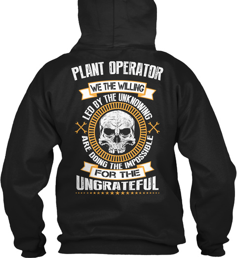 Plant Operator We The Willing Led By The Unknowing Are Doing The Impossible For The Ungrateful Black T-Shirt Back