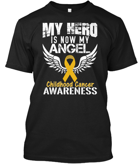 My Hero Is Now My Angel Childhood Cancer Awareness Black T-Shirt Front