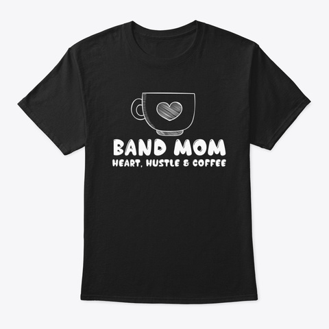 [Band Mom] Heart, Hustle And  Coffee Black T-Shirt Front