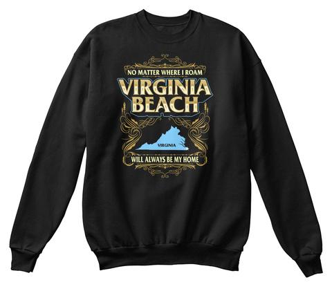 No Matter Where I Roam Virginia Beach Virginia Will Always Be My Home Black T-Shirt Front