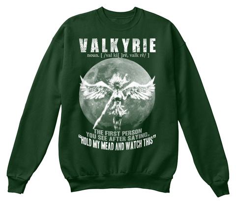 "Valkyrie Noun. [ /Valki []Rē, Valk Rē/] The First Person You See After Saying, "" Hold My Mead And Watch This "" Deep Forest  Sweatshirt Front"