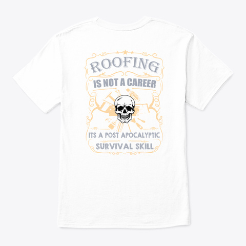 Roofing Is Not A Career. White T-Shirt Back