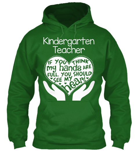 Kindergarten Teacher If You Think My Hands Are Full You Should See My Heart  Irish Green T-Shirt Front