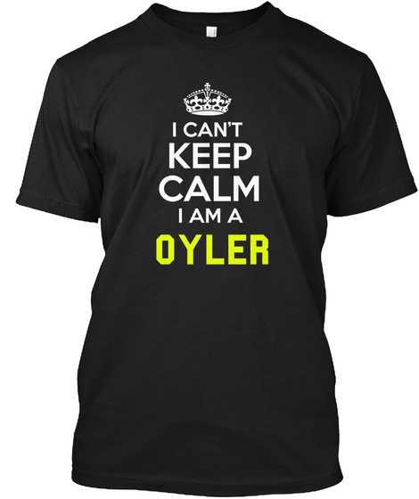 I Cant Keep Calm I Am Oyler Black T-Shirt Front