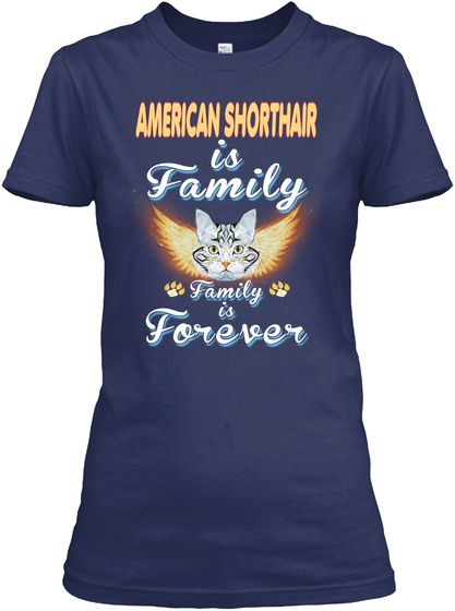 American Shorthair Is Family Forever Navy T-Shirt Front