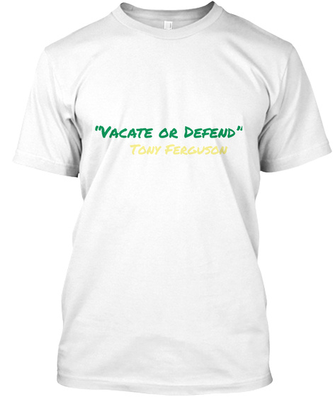 """""""Vacate Or Defend"""" Tony Ferguson  White T-Shirt Front"""