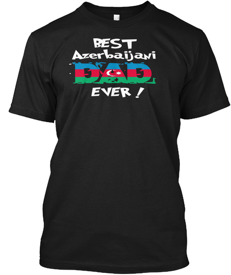 Best Azerbaijani Dad Ever! T Shirt Black T-Shirt Front