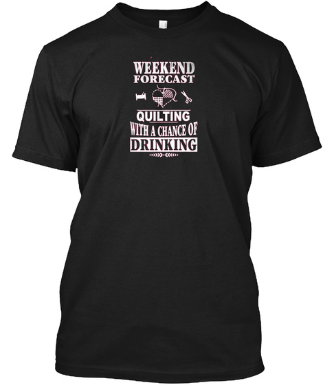 Weekend Forecast Quilting With Drinking Black T-Shirt Front