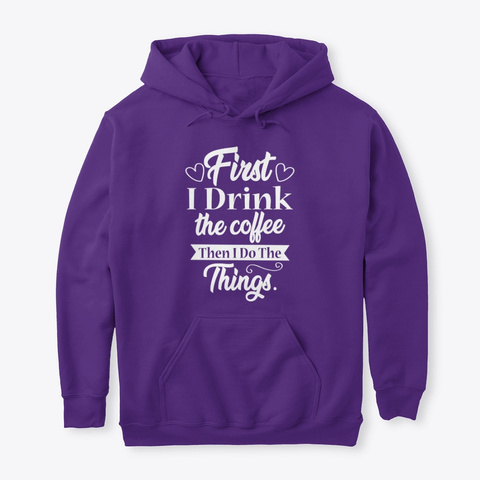 First I Drink The Coffee Purple T-Shirt Front