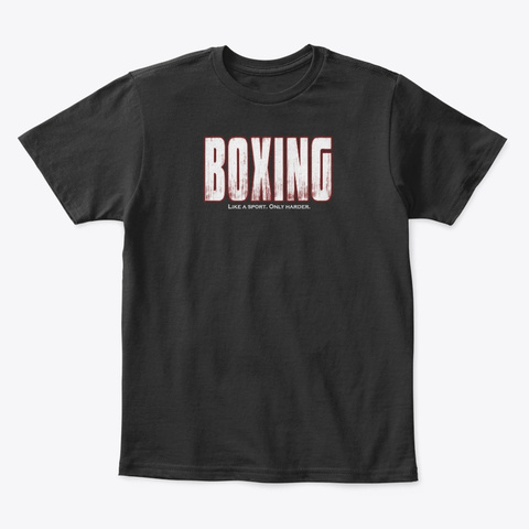 Boxing Like A Sport Only Harder Black T-Shirt Front