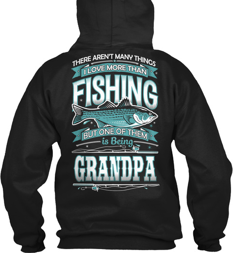 There Aren't Many Things I Love More Than Fishing But One Of Them Is Being Grandpa Black T-Shirt Back