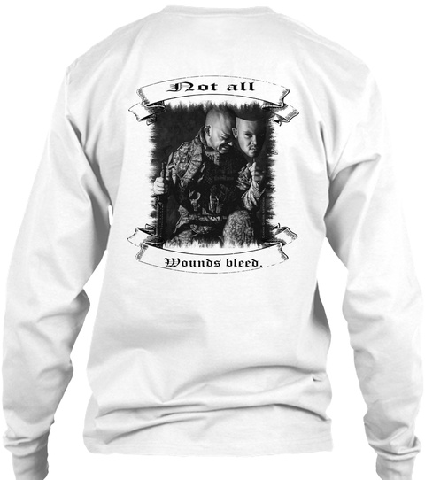Not All Wounds Bleed. White T-Shirt Back