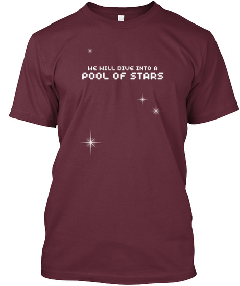 We Will Dive Into A Pool Of Stars Maroon T-Shirt Front