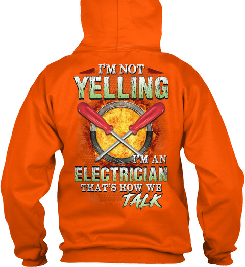 I'm Not Yelling I'm An Electrician That's How We Talk Safety Orange T-Shirt Back