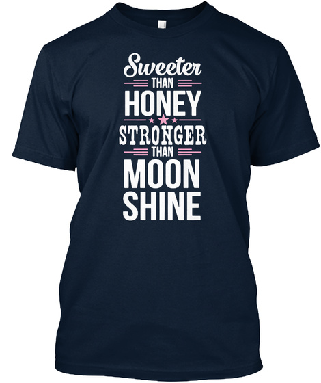 Sweeter Than Honey Stronger Than Moon Shine New Navy T-Shirt Front