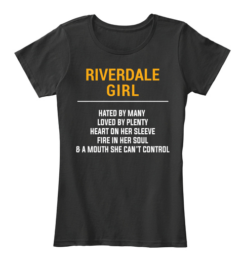Riverdale Girl Hated By Many Loved By Plenty Heart On Her Sleeve Fire In Her Soul & A Mouth She Can't Control Black T-Shirt Front