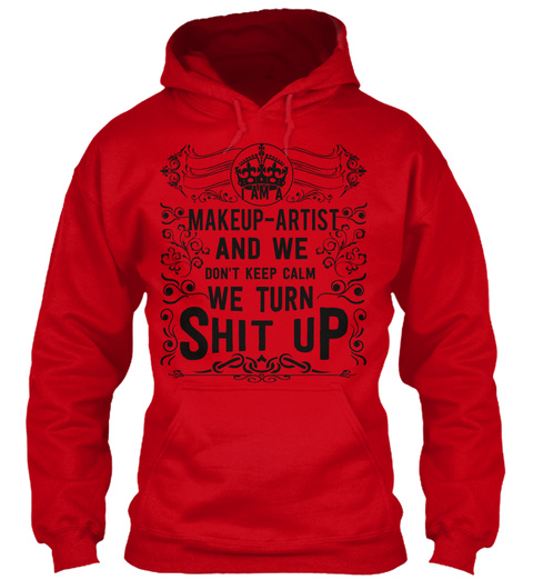 I Am A Makeup Artist And We Don't Keep Calm We Turn Shit Up Red T-Shirt Front