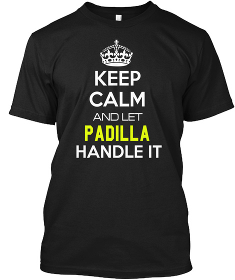 Keep Calm And Let Padilla Handle It Black Camiseta Front