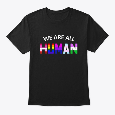 We Are All Human Pride Month Lgbt Gay Black T-Shirt Front