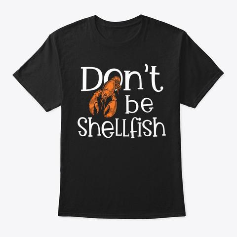 Crawfish Dont Be Shellfish Funny Cajun C Black T-Shirt Front