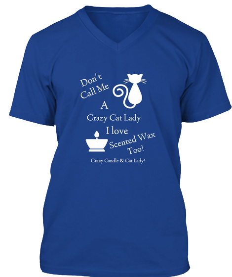 Don't Call Me A Crazy Cat Lady I Love Scented Wax Too! True Royal T-Shirt Front