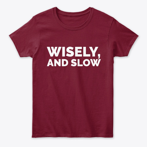 Wisely and slow quotes tees Unisex Tshirt