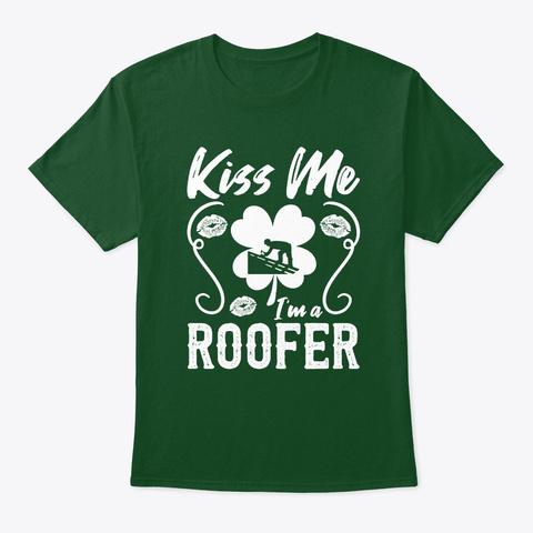 Kiss Me I'm A Roofer T Shirt Deep Forest T-Shirt Front
