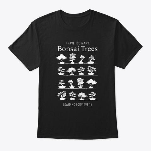 Too Many Bonsai Trees (Said Nobody Ever) Black T-Shirt Front