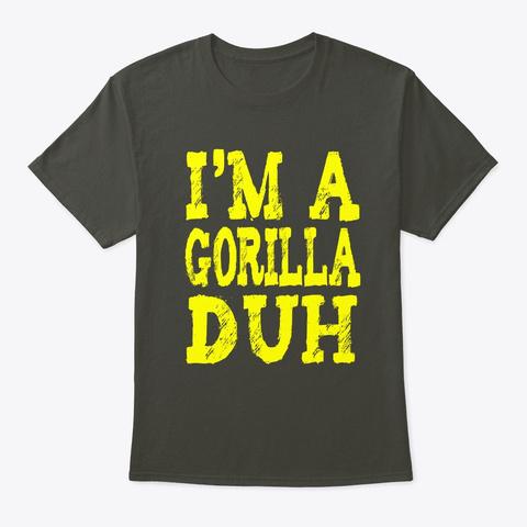 Im A Gorilla Duh Costume Party Pretend Smoke Gray T-Shirt Front